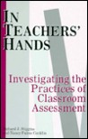 In Teachers' Hands: Investigating the Practices of Classroom Assessment
