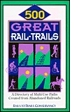 500 Great Rail-Trails: A Directory of Multi-Use Paths Created from Abandoned Railroads