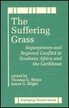 The Suffering Grass: Superpowers And Regional Conflict In Southern Africa And The Caribbean Thomas G. Weiss