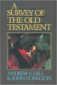 A Survey of the Old Testament by Andrew E. Hill