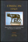 Etruscan Italy: Etruscan Influences on the Civilizations of Italy from Antiquity to the Modern Era