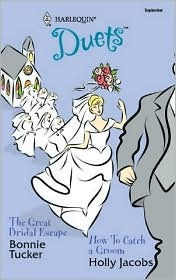 The Great Bridal Escape / How to Catch a Groom by Bonnie Tucker