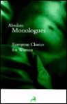 Absolute Monologues: European Classics For Women