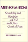 Metaformations: Soundplay And Wordplay In Ovid And Other Classical Poets