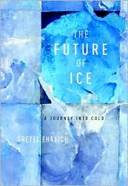 The Future of Ice by Gretel Ehrlich