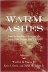 Warm Ashes: Issues in Southern History at the Dawn of the Twenty-First Century