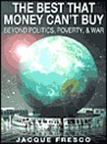 The Best That Money Can't Buy by Jacque Fresco