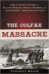 The Colfax Massacre: The Untold Story of Black Power, White Terror and the Death of Reconstruction