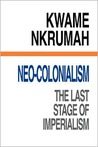 Neo Colonialism: The Last Stage Of Imperialism