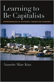 Learning to Be Capitalists: Entrepreneurs in Vietnam's Transition Economy