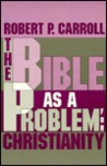 The Bible as a Problem for Christianity