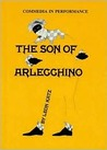 The Son of Arlecchino: Commedia in Performance: A Play by Leon Katz