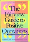 The Fairview Guide To Positive Quotations: Believed To Be The World's Largest Collection Of Such Thoughts And Sayings