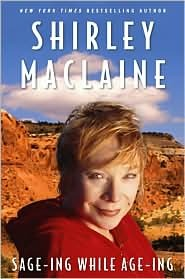 Sage-ing While Age-ing by Shirley Maclaine