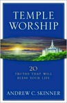 Temple Worship: 20 Truths That Will Bless Your Life