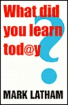 What Did You Learn Today?: Creating an education revolution