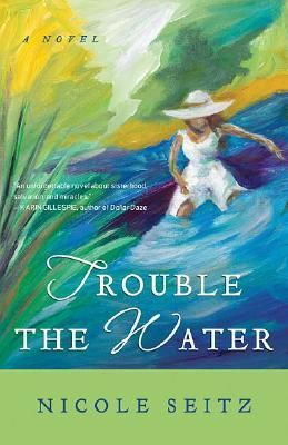 Trouble the Water by Nicole A. Seitz
