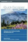 Quick Escapes Pacific Northwest, 7th: Getaways from Portland, Seattle, and Vancouver, B.C.