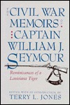 The Civil War Memoirs of Captain William J. Seymour: Reminiscences of a Louisiana Tiger