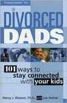 Divorced Dads: 101 Ways to Stay Connected with Your Kids