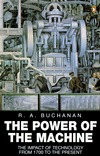 The Power of the Machine: The Impact of Technology from 1700 to the Present  by  R.A. Buchanan