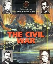 People At The Center Of The Civil War (People At The Center Of)