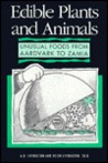 Edible Plants And Animals: Unusual Foods From Aardvark To Zamia