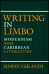 Writing In Limbo: Modernism And Caribbean Literature