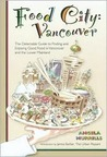 Food City: Vancouver: The Delectable Guide to Finding and Enjoying Good Food in Vancouver and the Lower Mainland