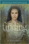 Finding Angela Shelton: The True Story of One Woman's Triumph Over Sexual Abuse