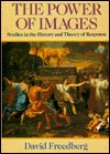 The Power of Images: Studies in the History and Theory of Response David Freedberg