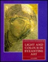 Light And Colour In Byzantine Art