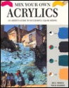 Mix Your Own Acrylics: An Artist's Guide To Successful Color Mixing
