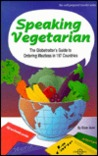Speaking Vegetarian: The Globetrotter's Guide to Ordering Meatless in 197 Countries