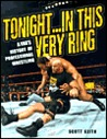 Tonight...In This Very Ring: A Fan's History of Professional Wrestling
