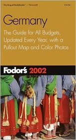 Fodor's Germany 2002: The Guide for All Budgets, Updated Every Year, with a Pullout Map and Color Photos (Fodor's Gold Guides)