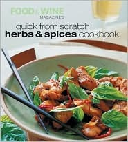 Quick from Scratch Herbs & Spices Cookbook by Food & Wine Magazine