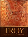 Troy The Myth and Reality Behind the Epic Legend