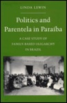 Politics and Parentela in Paraiba: A Case Study of Family-Based Oligarchy in Brazil