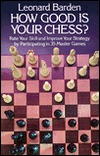Download How Good is Your Chess?: Rate Your Skill and Improve Your Strategy by Participating in 35 Master Games CHM by Leonard Barden