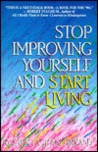 Stop Improving Yourself and Start Living
