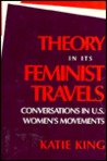 Theory in Its Feminist Travels by Katie  King