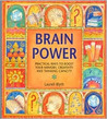 Brainpower:  Practical Ways to Boost Your Memory, Creativity and Thinking Capacity