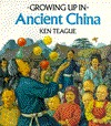 Growing Up In Ancient China (Growing Up In series)