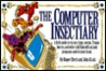 The Computer Insectiary: A Field Guide to Viruses, Bugs, Worms, Trojan Horses, and Other Stuff That Wil Eat Your Programs and