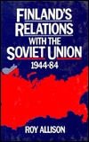 Finland's Relations with the Soviet Union, 1944-84