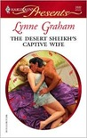The Desert Sheikh's Captive Wife (The Rich, the Ruthless and ... by Lynne Graham