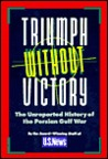 Triumph Without Victory: The Unreported History of the Persian Gulf War