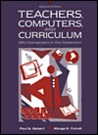 Teachers, Computers and Curriculum: Microcomputers in the Classroom