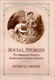Social Stories: The Magazine Novel in Nineteenth-Century America the Magazine Novel in Nineteenth-Century America  by  Patricia Okker